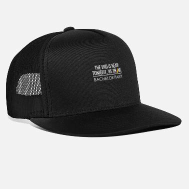 Bachelor Party The End is near bachelor Party - Trucker Cap