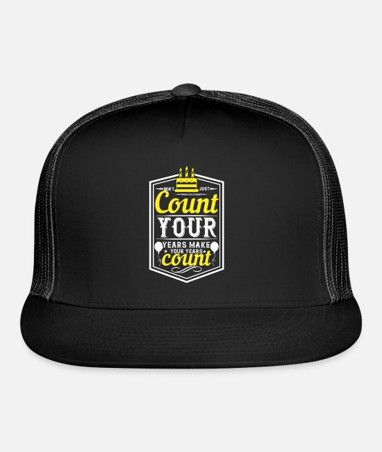 Justice (authority) Caps & Hats - Don t just count your years make your years count - Trucker Cap black/black