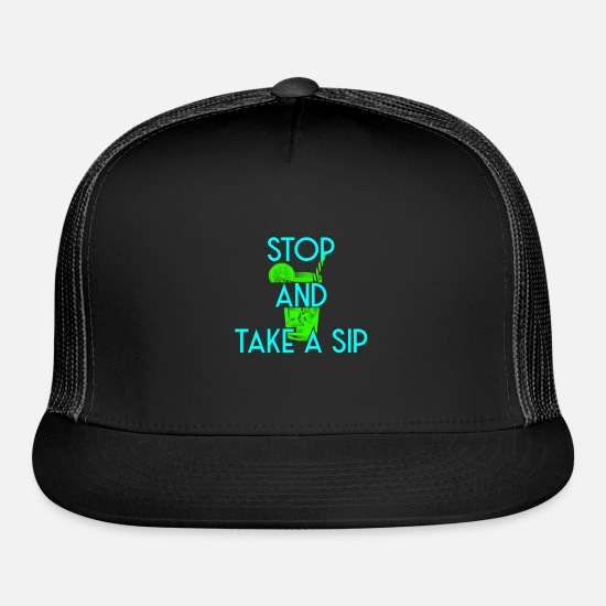 Meme Caps - Stop and take a sip tea Sipping drink gathering - Trucker Cap black/black