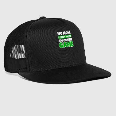 Online Gaming I Can't Pause An Online Game Gift - Trucker Cap