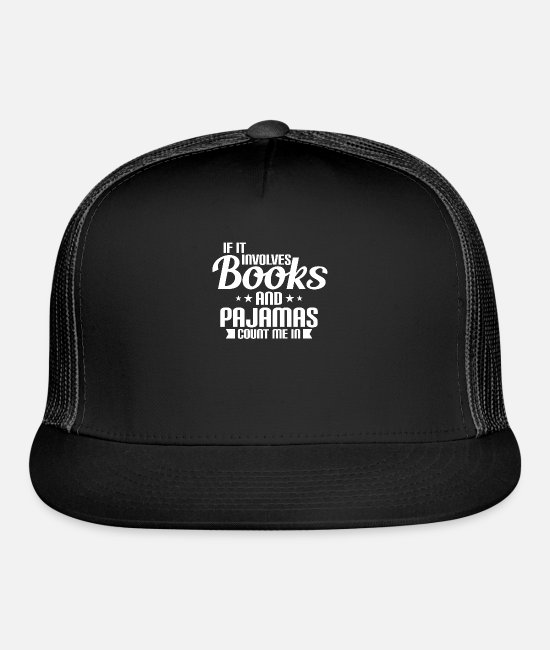 Tea Caps & Hats - If It Involves Books and Pajamas count me in - Trucker Cap black/black