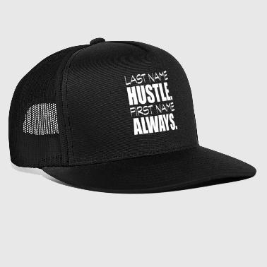 last name hustle first name always - Trucker Cap
