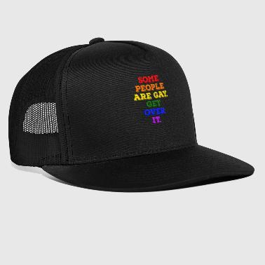 Some Kids Are Gay Some people are gay get over it LGBT - Trucker Cap