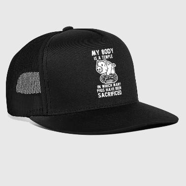 My Body Is A Temple In Which A Lot Of Pigs Have Be - Trucker Cap