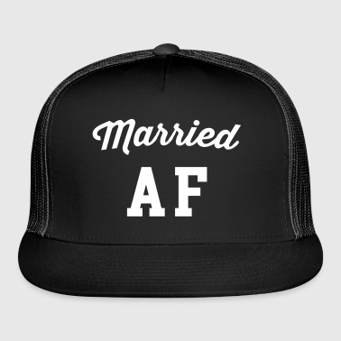 Married AF Funny Quote - Trucker Cap