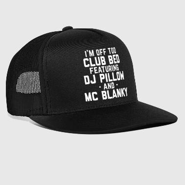 Funny Quotes Club Bed Funny Quote - Trucker Cap