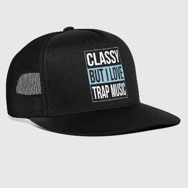 Classy But I Love Trap Music - Trucker Cap