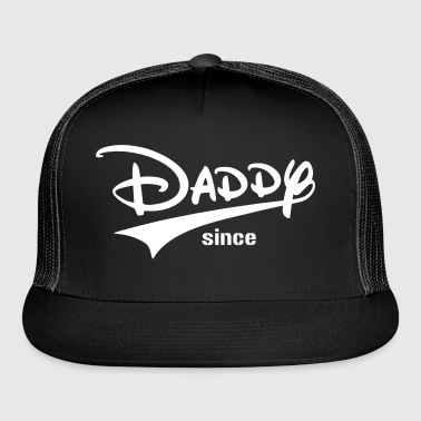 Daddy Since ... - Trucker Cap