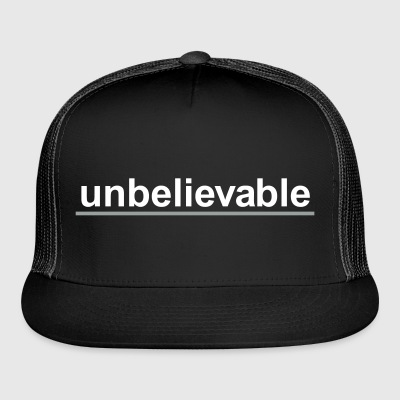 Unbelievable - Trucker Cap