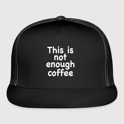 This Is Not Enough Coffee - Trucker Cap