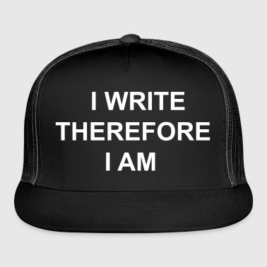 I Write Therefore I Am - Writers Slogan! - Trucker Cap