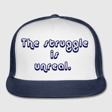 The_Struggle_is_Unreal_2 - Trucker Cap
