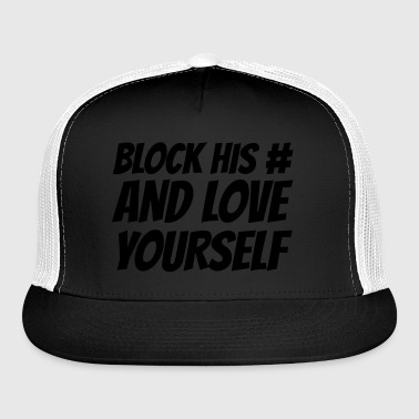 Block his number and love yourself - Trucker Cap