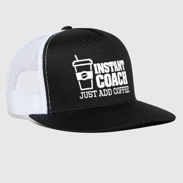 Instant coach just add coffee - Trucker Cap