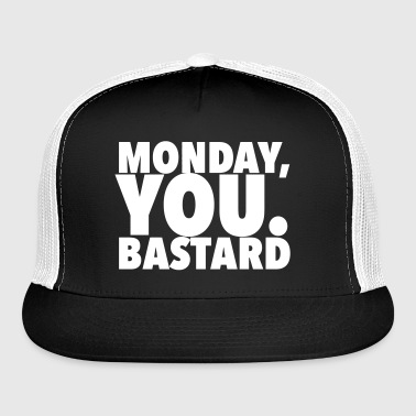monday you bastard typography - Trucker Cap