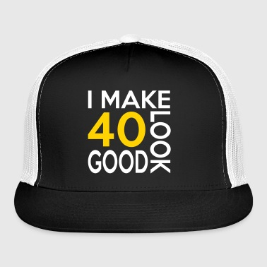 40 look good birthday - Trucker Cap