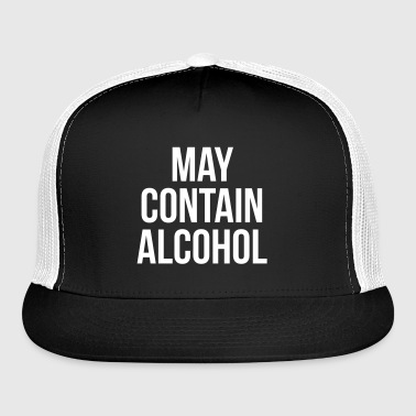 May Contain Alcohol Funny Quote - Trucker Cap