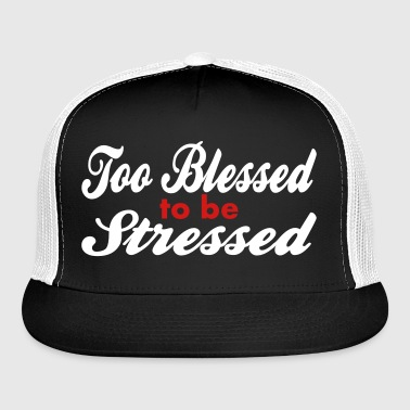 Too Blessed To Be Stressed, 2 Color Vector - Trucker Cap