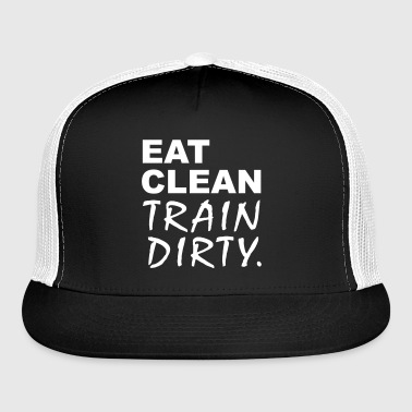 Eat Clean Train Dirty - Trucker Cap