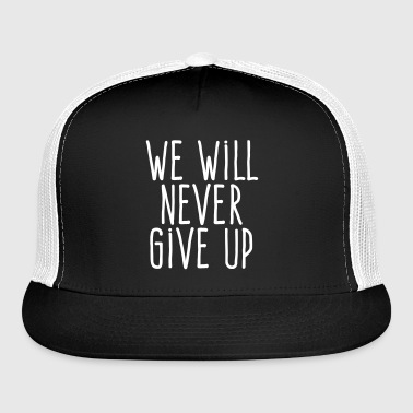 we will never give up - Trucker Cap