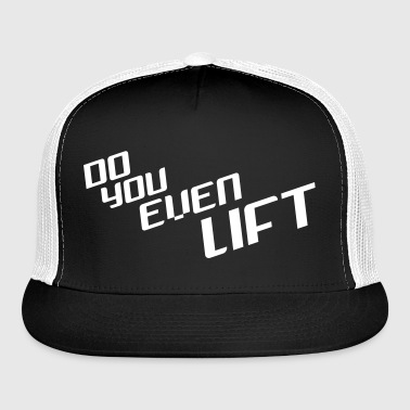 Do You Even Lift Cap - Trucker Cap