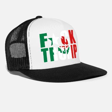 Fuck F*ck Trump Mexican Flag - Trucker Cap