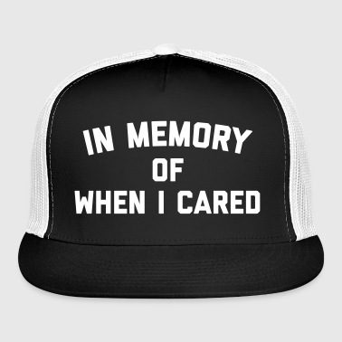 Memory When Cared Funny Quote - Trucker Cap