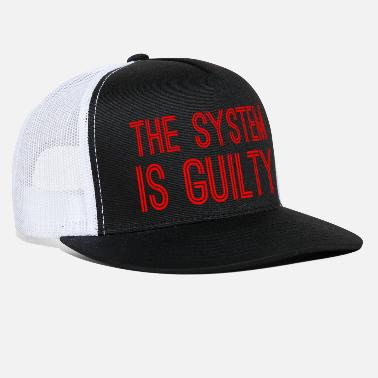 Anti Capitalist Anti-Capitalist Gift - The System I Guilty - Trucker Cap