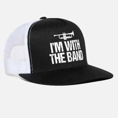 Im I'm With the Band Funny Trumpet - Trucker Cap