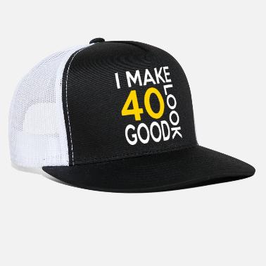 40th Birthday 40 look good birthday - Trucker Cap