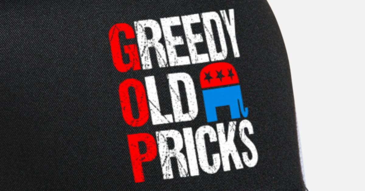 Greedy Old Pricks Funny Gop Political Satire Trucker Cap Spreadshirt