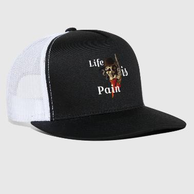 life is pain - Trucker Cap