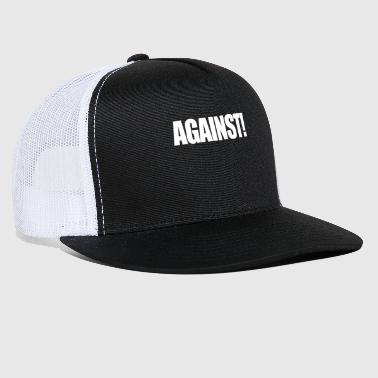 Against - Trucker Cap