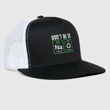 Don't be salty - Funny Nerd Chemistry Shirt - Trucker Cap