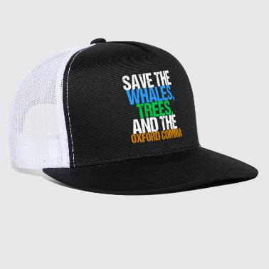 Save The Whales Save the Whales, Trees and the Oxford Comma Humor - Trucker Cap