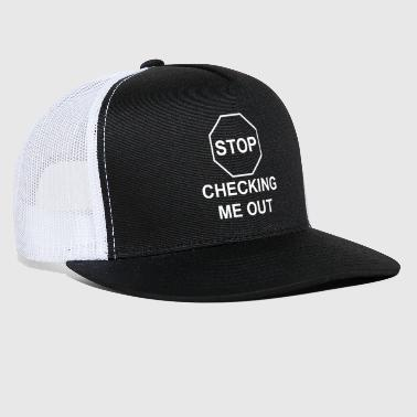 Pickup Line Stop Checking Me Out - Trucker Cap