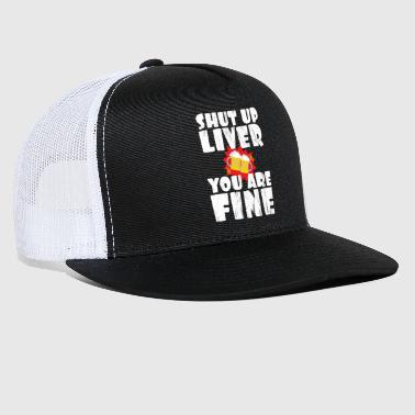 Fine Funny Shut Up Liver You Are Fine Beershirt - Trucker Cap