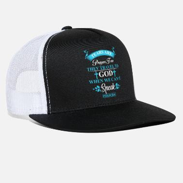 Bible Tears Are Prayers Too, They Travel To God When We - Trucker Cap