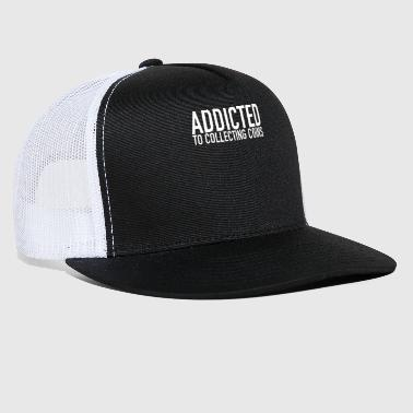 Coin Addicted To Collecting Coins Coin Collector - Trucker Cap