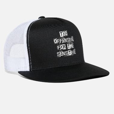 Sensitive Too Offensive For The Sensitive - Trucker Cap
