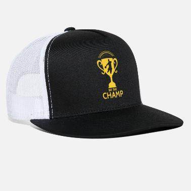 Champ Be the Champ - Trucker Cap