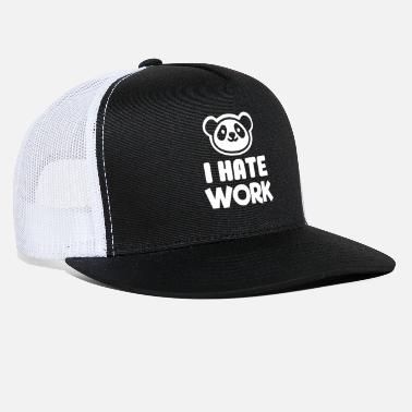 I Hate Work I hate work Sweet Panda design gift - Trucker Cap
