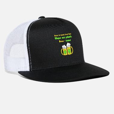 Drink Beer Is Made From Hops. Hops Are Plants Beer Salad - Trucker Cap