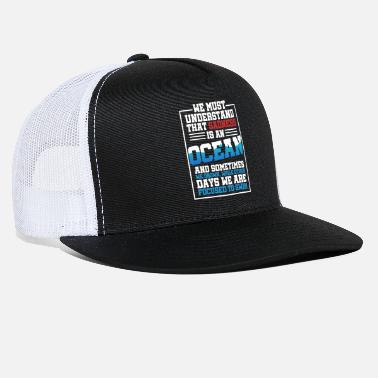 We must understand that Sadness is an Ocean - Trucker Cap