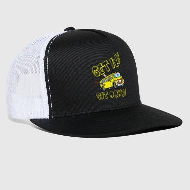 Get In, Sit Down - Trucker Cap