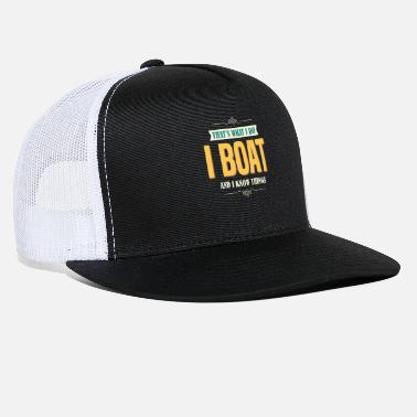 Boat Funny Ship - That's What I Do Boat - Boating Humor - Trucker Cap