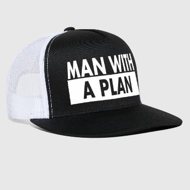 Man with a plan wht - Trucker Cap