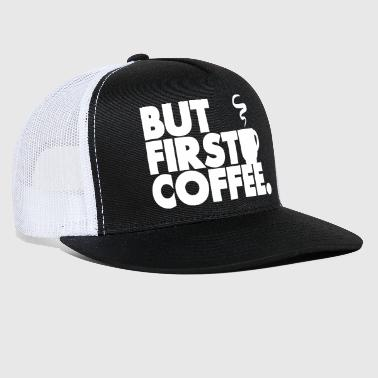 But First Coffee - Trucker Cap