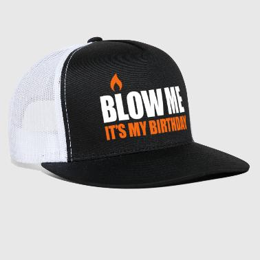 Blow me It's my birthday - Trucker Cap
