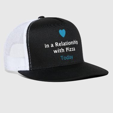 In a Relationship with Pizza - Trucker Cap